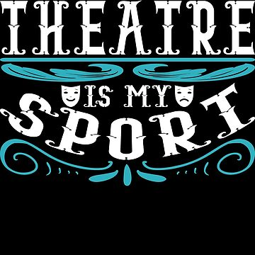 Cute Theater Play Show Shirt Theatre Is My Sport T Shirt Funny Cute Theater Drama Play Gi by Limeva