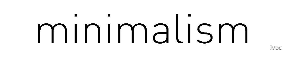 """""""minimalism"""" Text by ivoc"""