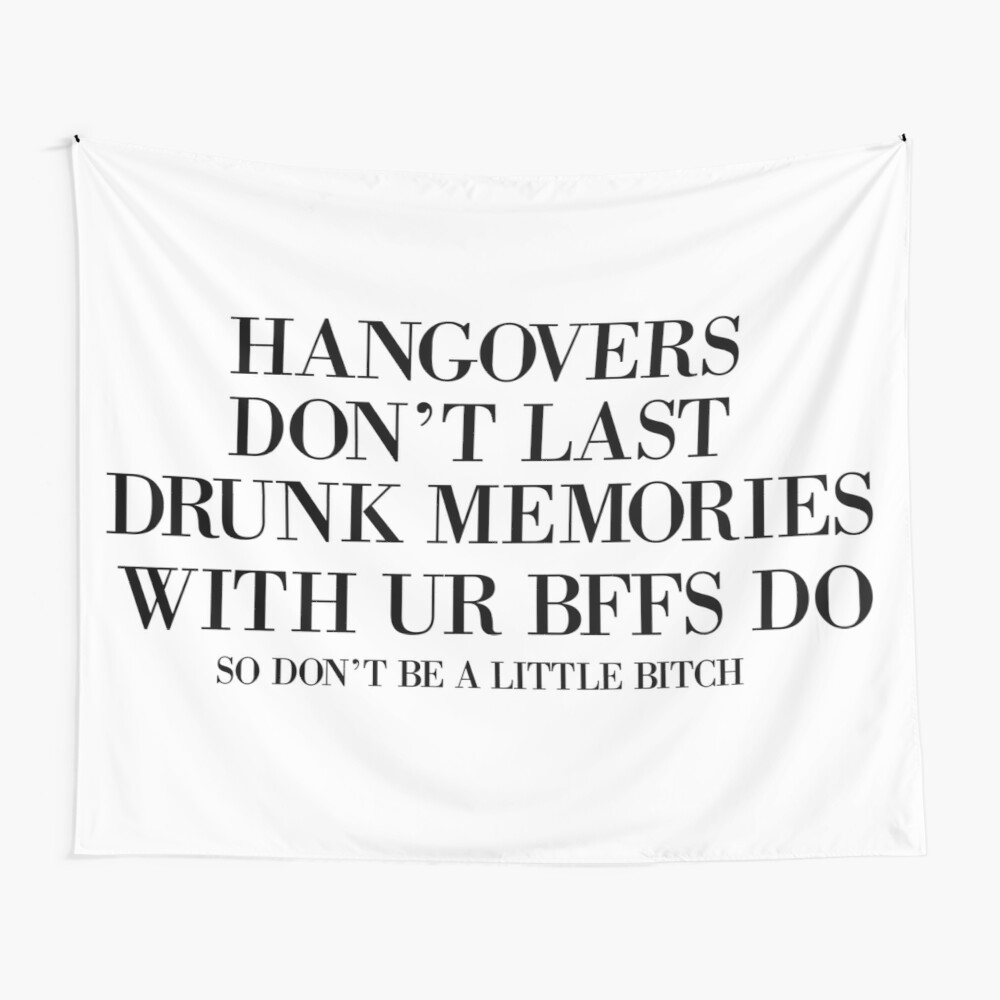 Hangovers don't last, drunk memories with your best friends do Wall Tapestry