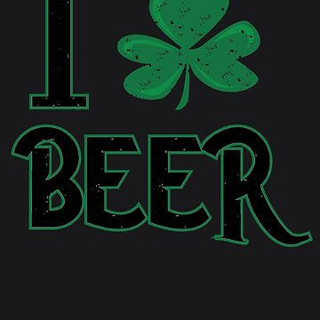I Love Beer Men Art | Funny Irish St Patricks Day Shamrock by melsens