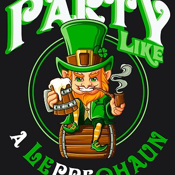 Party Like A Leprechaun Funny St Patricks Day Leprechaun Art by melsens