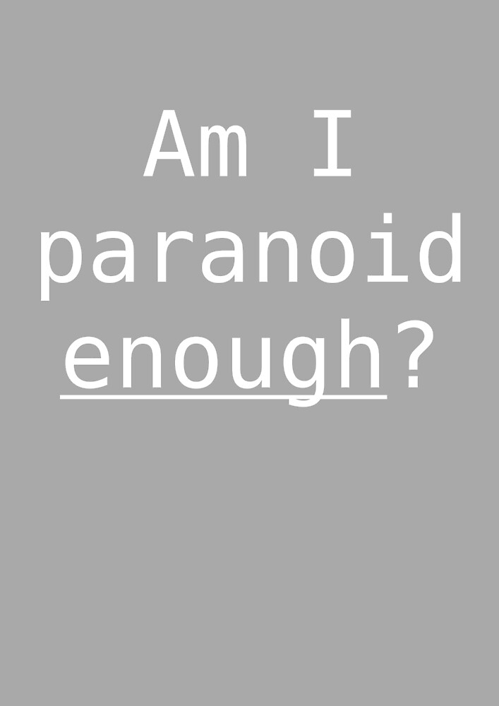 Am I paranoid enough? by brookestead