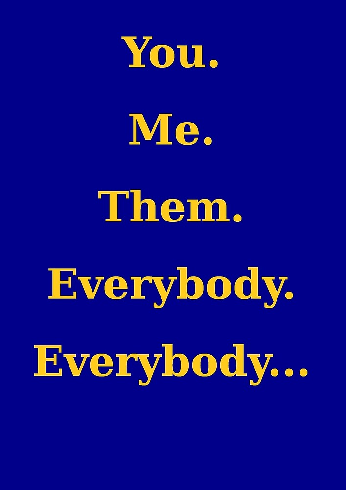 You, me, them, everybody, everybody... by brookestead
