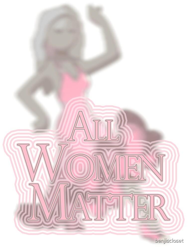 All Women Matter by benjiscloset
