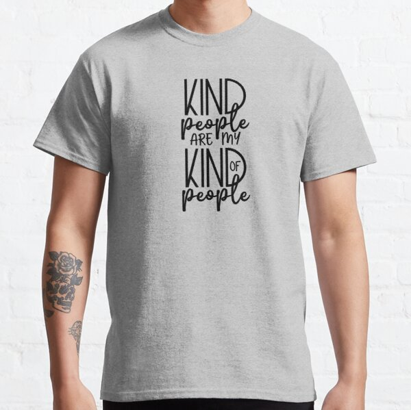Kind People are my kind of people    Classic T-Shirt