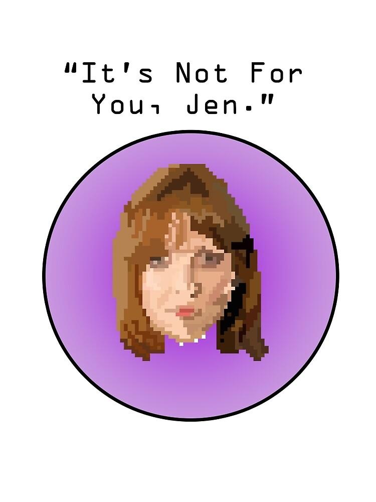 """Its Not For You, Jen"" Jen Pixel Face by 12ALEX34"
