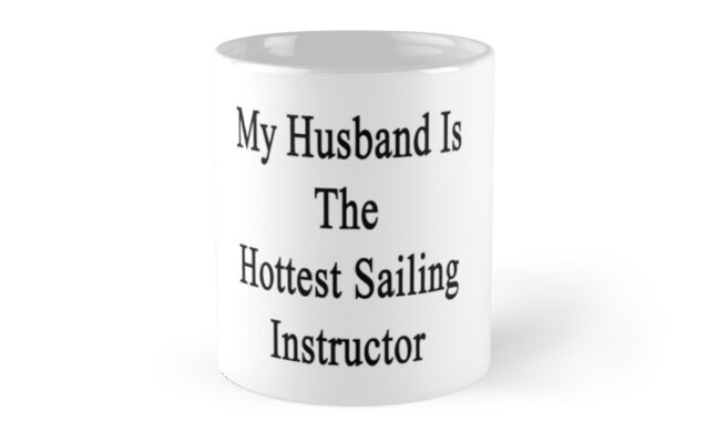 My Husband Is The Hottest Sailing Instructor  by supernova23