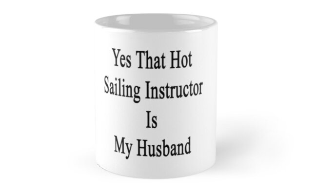 Yes That Hot Sailing Instructor Is My Husband  by supernova23