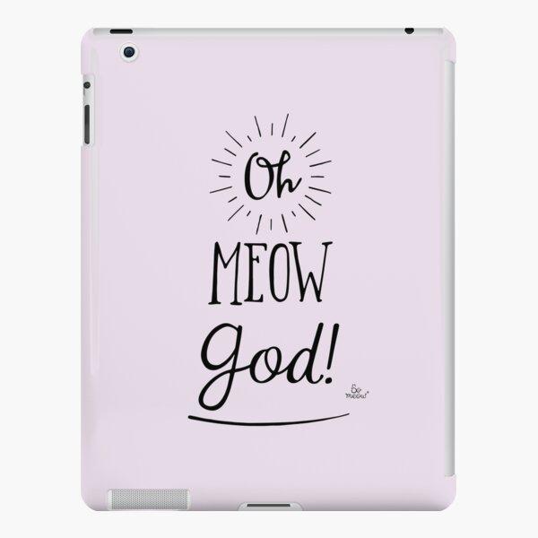 Oh Meow God! - Une citation de chat pour faire sourire Coque rigide iPad