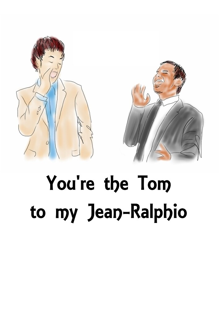 You're the Tom to my Jean-Ralphio by peskychloe