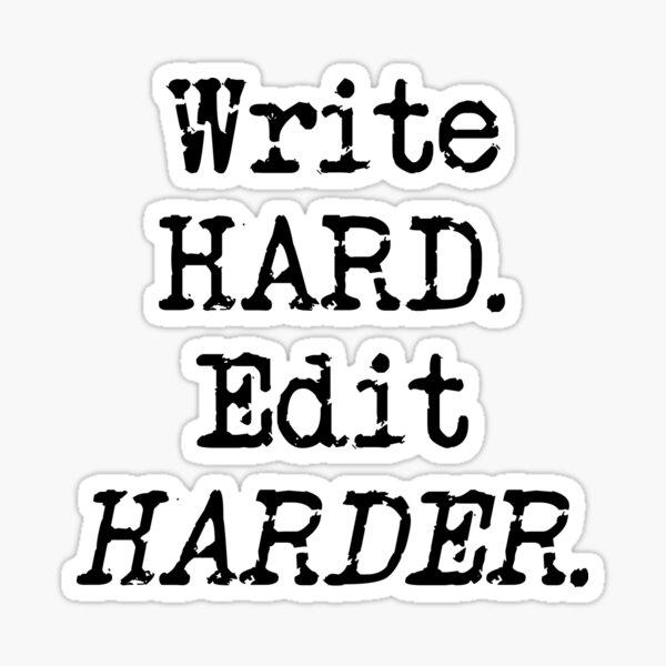 Write Hard. Edit Harder Black Type Sticker