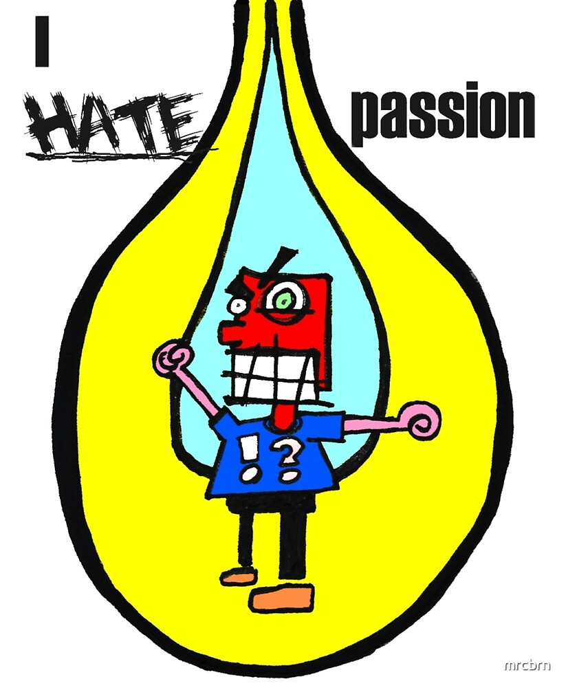I HATE passion transparent by mrcbrn