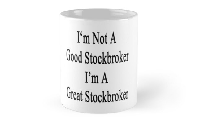I'm Not A Good Stockbroker I'm A Great Stockbroker  by supernova23