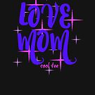 LOVE MOM by coolteeclothing