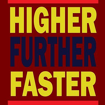 Higher Further Faster T-Shirt  by DrawingMaurice