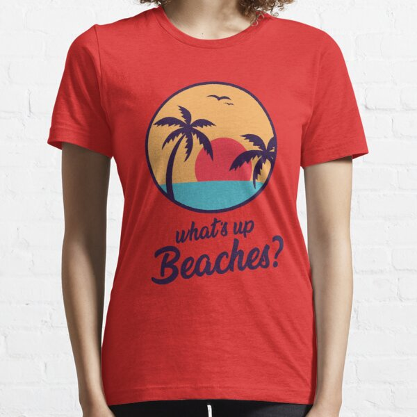 Whats up beaches Essential T-Shirt