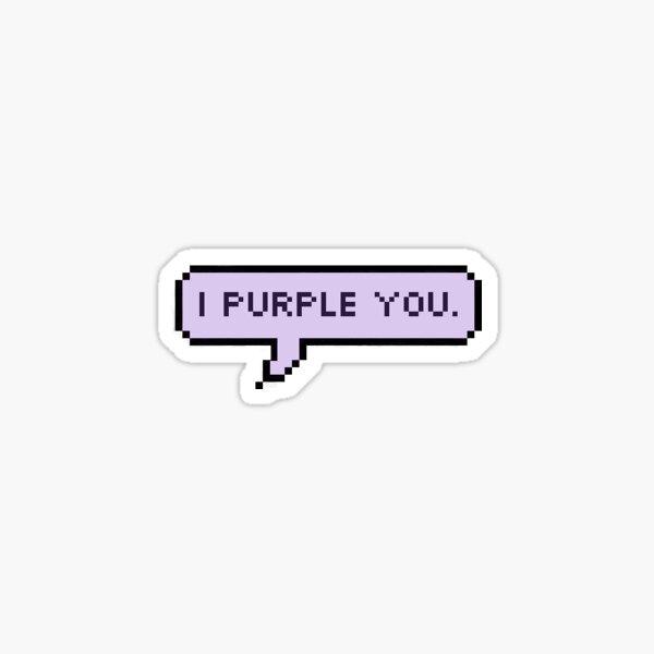 I Purple You. Sticker