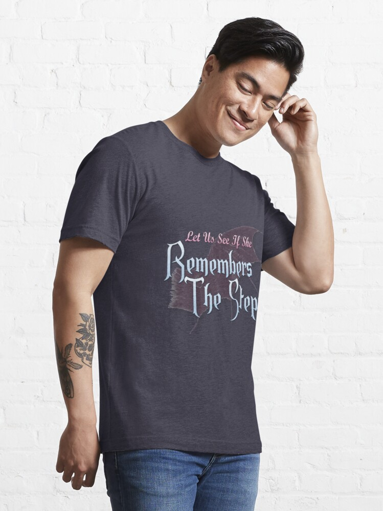 Alternate view of Let Us See If She Remembers The Steps Essential T-Shirt
