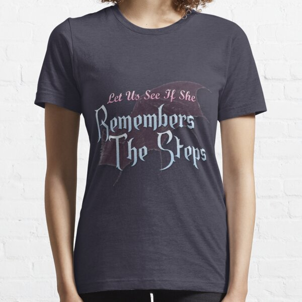 Let Us See If She Remembers The Steps Essential T-Shirt