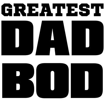 World's greatest dad bod by MandL
