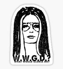 W.W.G.D.?: WHAT WOULD GLORIA DO? Sticker