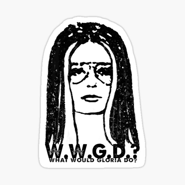 W.W.G.D.?: WHAT WOULD GLORIA DO? Sticker