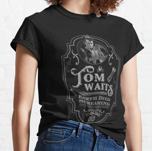 Tom Waits: Earth Died Screaming Tribute Classic T-Shirt