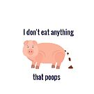 Vegan kids funny- Funny vegan saying and quote for vegan kids  and vegan adults- I don't eat anything that poops, funny vegan message with a cute pig by Angie Stimson