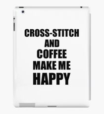 Cross-Stitch And Coffee Make Me Happy Funny Gift Idea For Hobby Lover iPad Case/Skin