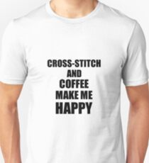 Cross-Stitch And Coffee Make Me Happy Funny Gift Idea For Hobby Lover Unisex T-Shirt