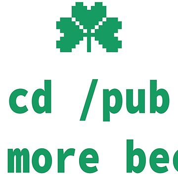 cd pub more beer - Funny Irish Computer Geek & Nerd Design by geeksta