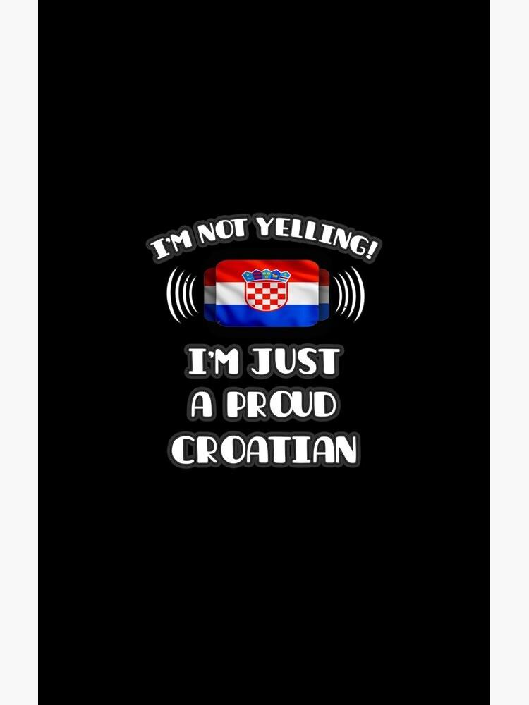 I'm Not Yelling I'm A Proud Croatian - Croatia Flag Gift For Croatian von Popini