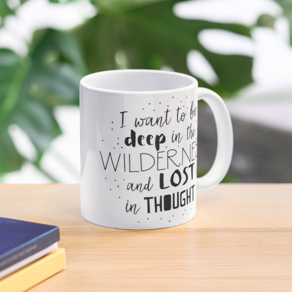 I want to be deep in the wilderness and LOST in thought Mug