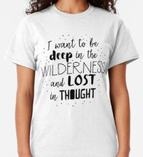 I want to be deep in the wilderness and LOST in thought Classic T-Shirt