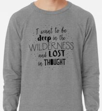 I want to be deep in the wilderness and LOST in thought Lightweight Sweatshirt