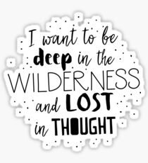 I want to be deep in the wilderness and LOST in thought Sticker