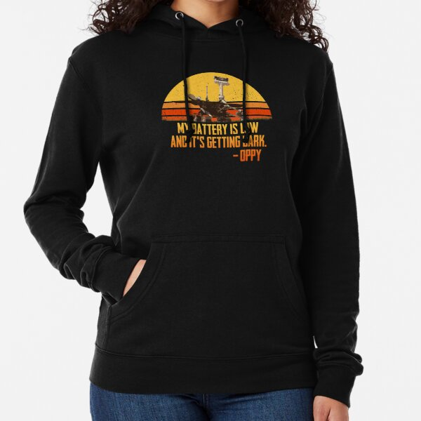 My Battery is low and it's getting dark Oppy Rover Lightweight Hoodie