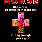 Nurse Like a rose, beautifully therapeutic and strong enough to prick you - Unique, funny nurse gift by BodyIllumin