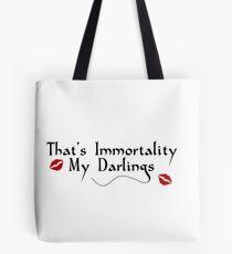 That's Immortality My Darlings Tote Bag