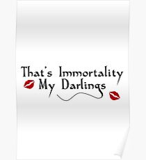 That's Immortality My Darlings Poster