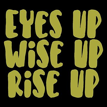 Eyes Up Wise Up Rise Up Musical Theater Theatre by ccheshiredesign