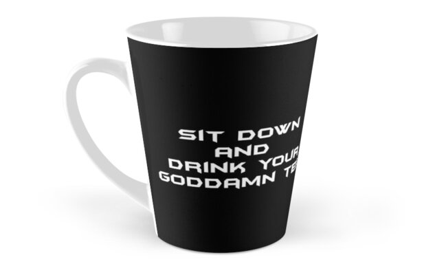 sit down and drink your goddamn tea Classic Mugs - Tall