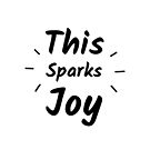 This Sparks Joy (Inverted) by inspire-gifts