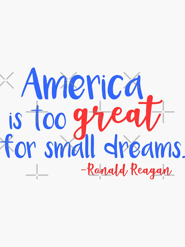Reagan - America is too great for small dreams by PoliticalPitty