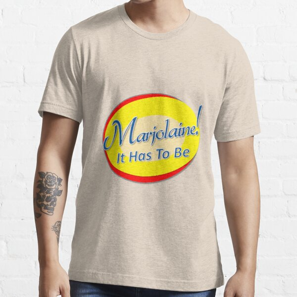 Marjolaine: It Has To Be Essential T-Shirt