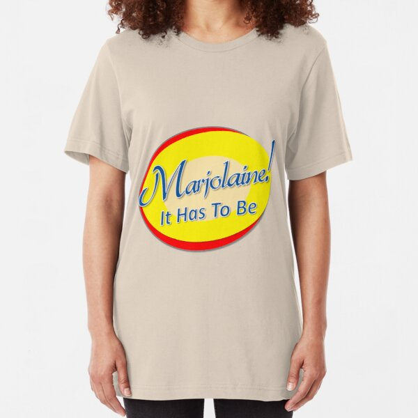Marjolaine: It Has To Be Slim Fit T-Shirt