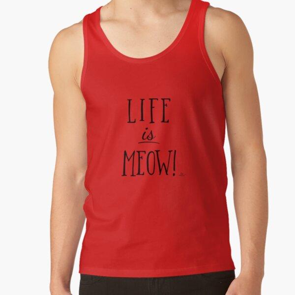Life is Meow - une citation de chat qui met de bonne humeur Débardeur