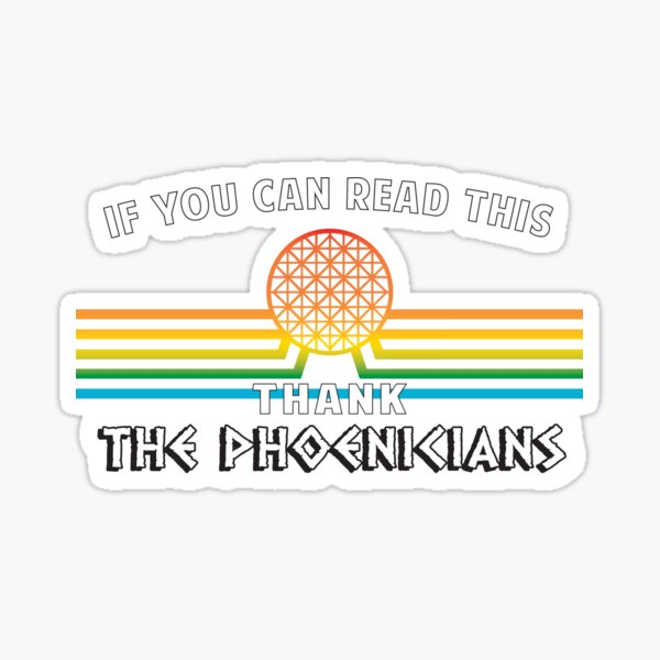 If you can read this, Thank the Phoenicians Sticker
