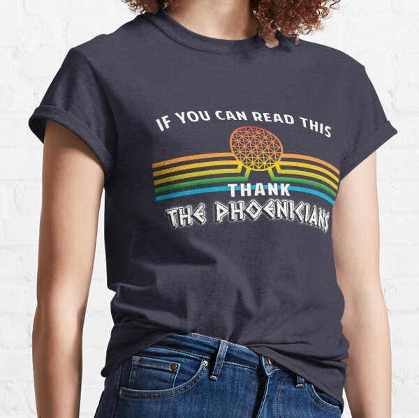 If you can read this, Thank the Phoenicians Classic T-Shirt