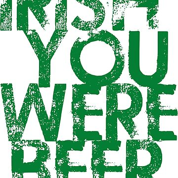 IRISH YOU WERE BEER by alececonello